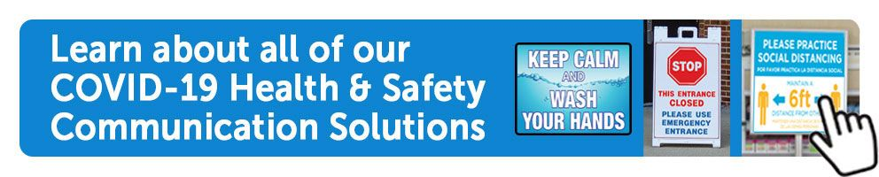 Learn about all of our COVID-19 Health and Safety Communication Solutions
